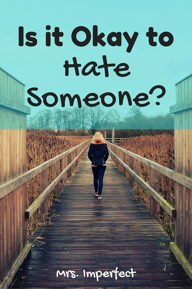 okay to hate someone
