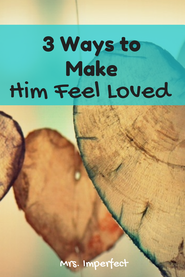 3 Ways to Make Him Feel Loved - Mrs. Imperfect