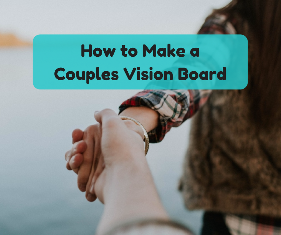 How to Create a Couples Vision Board