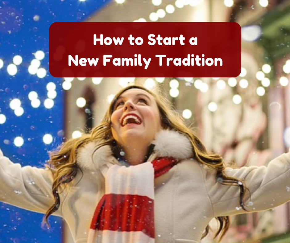 How to Start a New Family Tradition