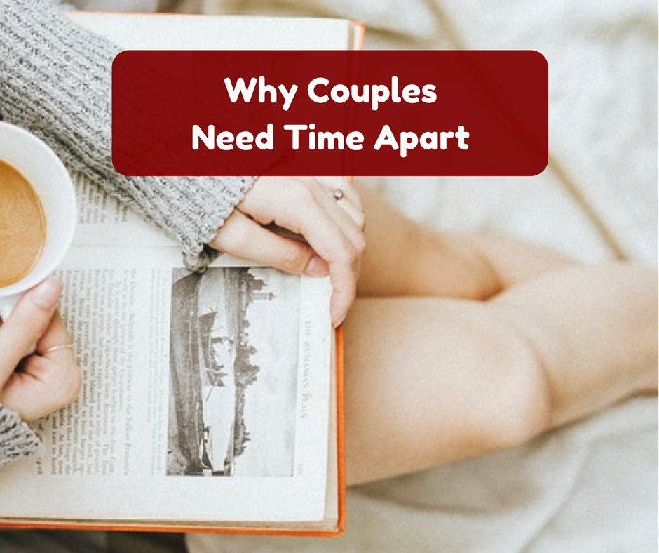 Why Couples Need Time Apart