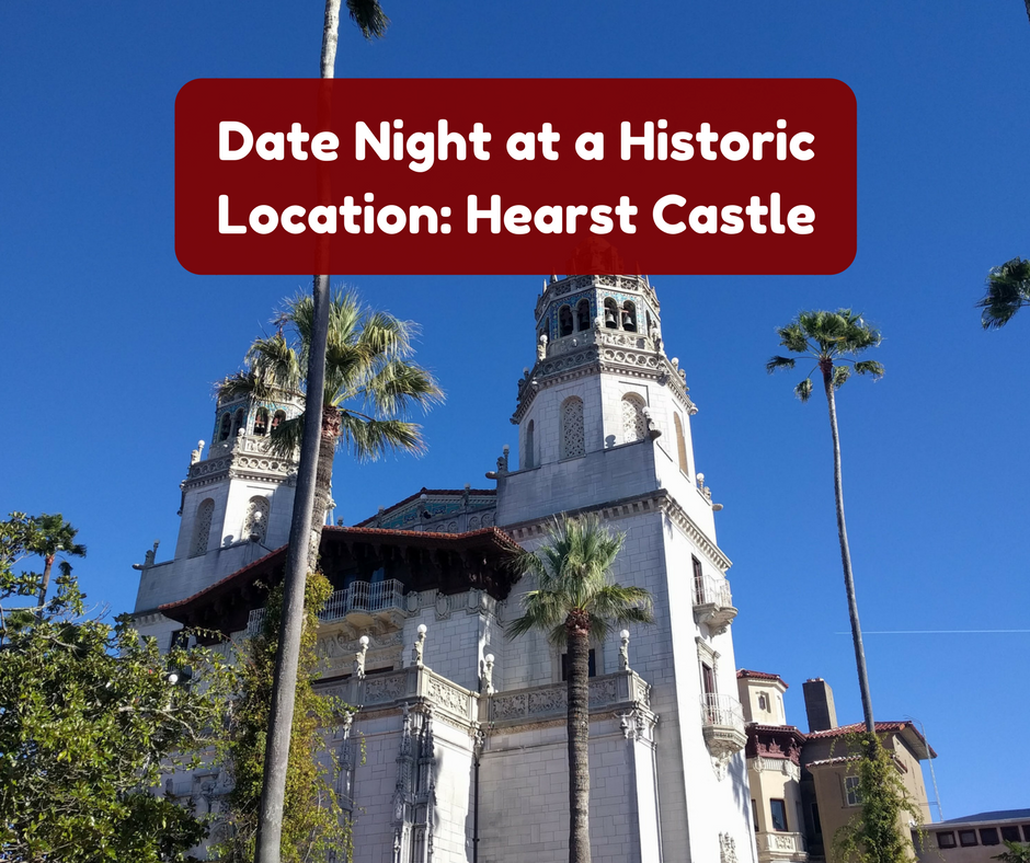 Date Night at a Historic Location (Featuring Hearst Castle)
